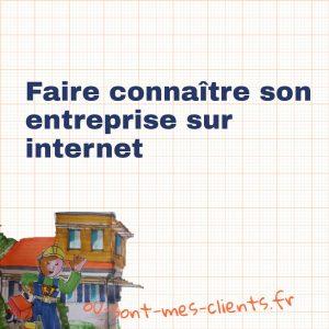 Comment faire connaitre son entreprise sur internet